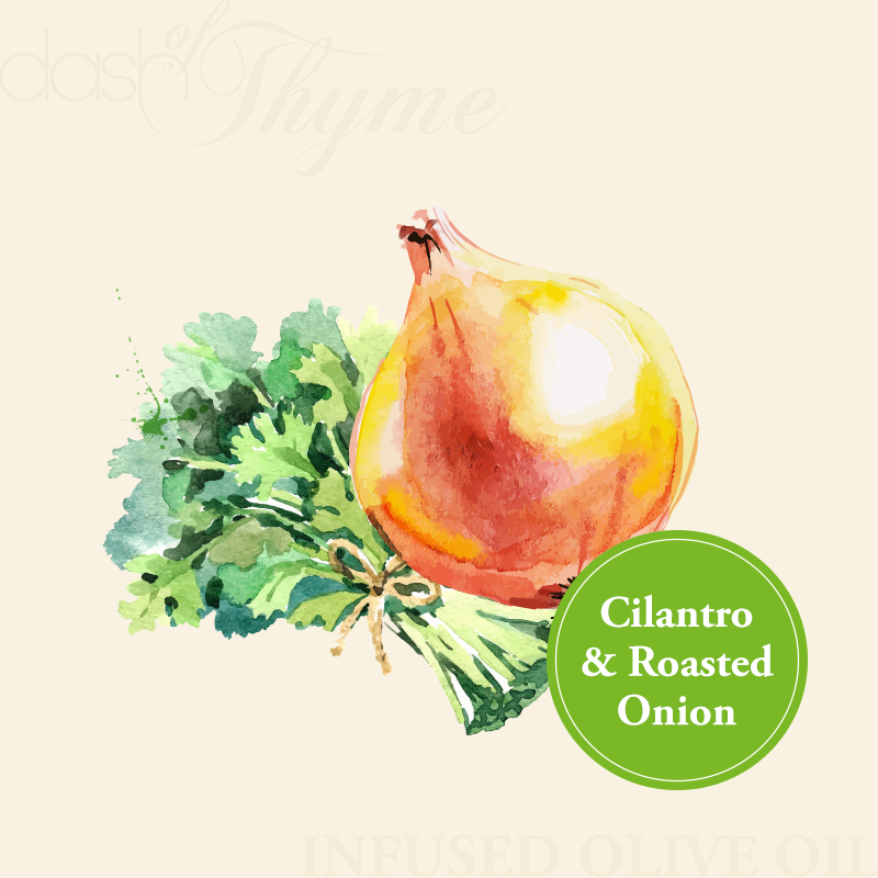 Dash of Thyme—Cilantro & Roasted Onion Infused Extra Virgin Olive Oil