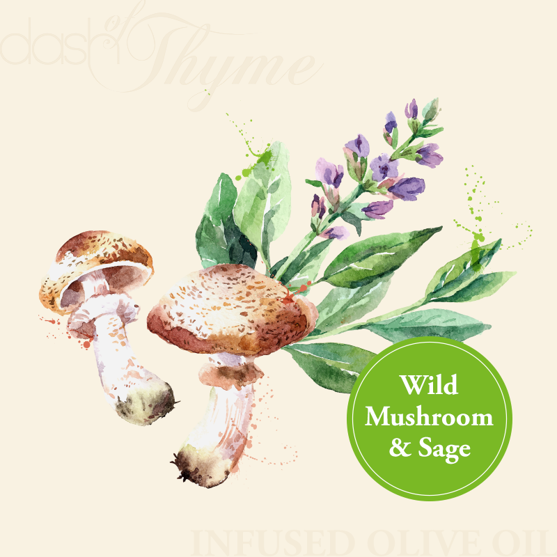 Dash of Thyme—Wild Mushroom & Sage Infused Extra Virgin Olive OilWild Mushroom & Sage Infused Extra Virgin Olive Oil
