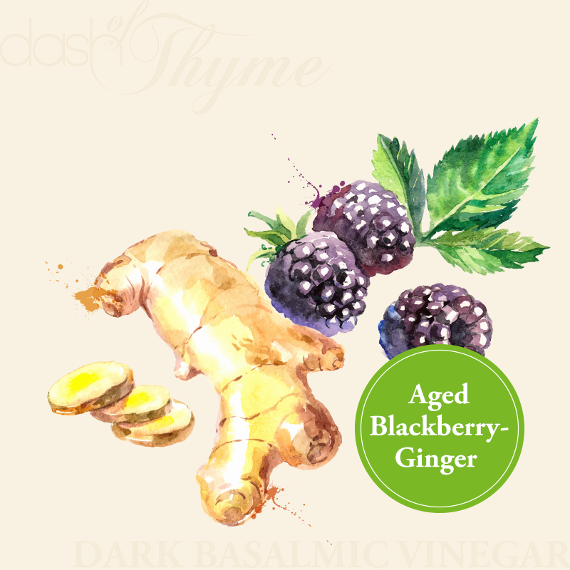 Aged Blackberry-Ginger Dark Balsamic Vinegar - Dash of Thyme Gourmet Foods and Gifts in Denville, NJ