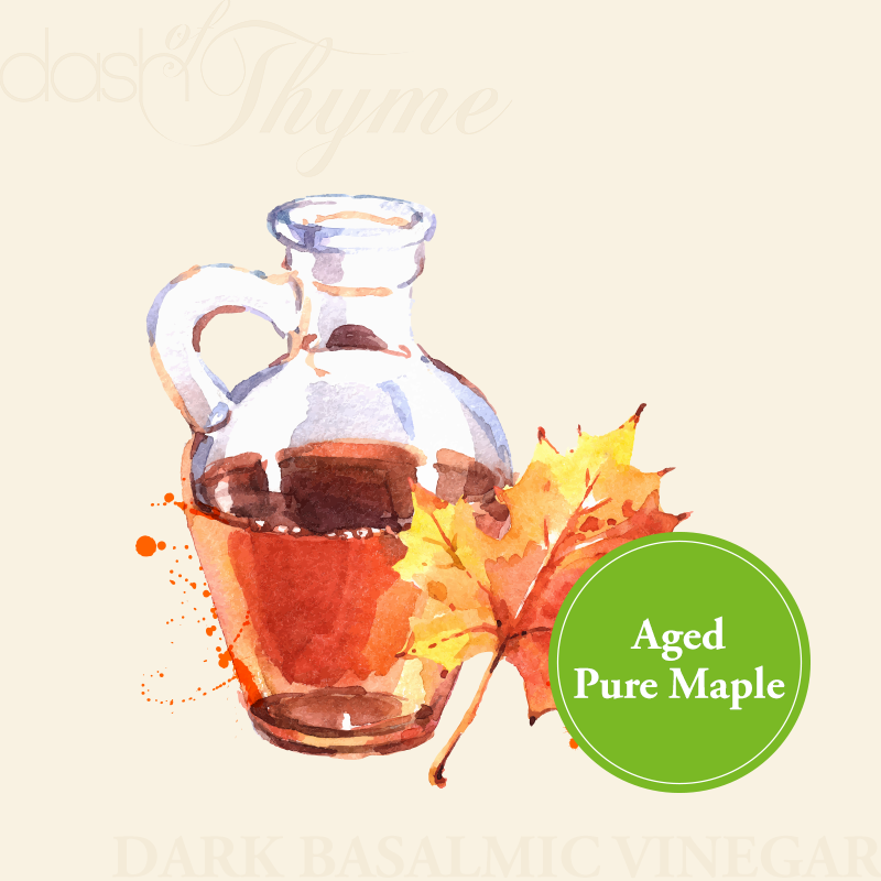 Aged Pure Maple Dark Balsamic Vinegar - Dash of Thyme Gourmet Foods and Gifts in Denville, NJ